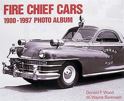 Fire Chief Cars 1900-1997 Photo Album by Donald Wood