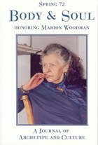 Spring #72, Body And Soul:a Special Issue Honoring Marion Woodman: A SPECIAL ISSUE HONORING MARION…