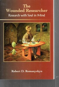 Wounded Researcher:research With Soul In Mind: Research With Soul In Mind