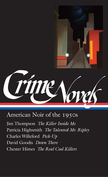 Crime Novels: American Noir Of The 1950s (loa #95): The Killer Inside Me / The Talented Mr. Ripley / Pick-up / Down There / The Real  Cool Killers by Robert Polito