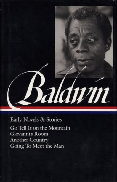James Baldwin: Early Novels & Stories (loa #97): Go Tell It On The Mountain / Giovanni's Room / Another Country / Going To Meet The Man by James Baldwin