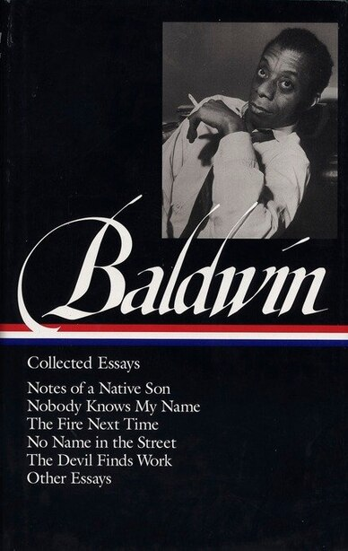 James Baldwin: Collected Essays (loa #98): Notes Of A Native Son / Nobody Knows My Name / The Fire Next Time / No Name In The Street / The Dev de James Baldwin
