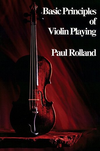 Basic Principles Of Violin Playing by Paul Rolland
