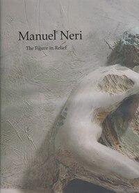 Manuel Neri: The Figure in Relief