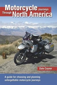 Motorcycle Journeys Through North America: A Guide For Choosing And Planning Unforgettable Motorcycle Journeys by Dale Coyner
