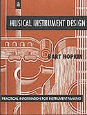 Musical Instrument Design: Practical Information for Instrument Making by Bart Hopkin