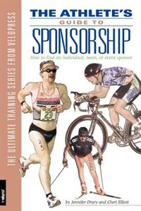The Athlete's Guide to Sponsorship: How to Find an Individual, Team, or Event Sponsor by Jennifer Drury