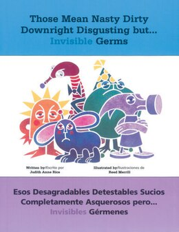 Book Those Mean Nasty Dirty Downright Disgusting But...invisible Germs: Esos Desagradables Detestables… by Judith Anne Rice