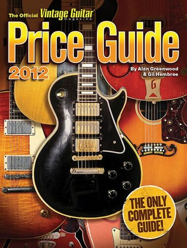2012 Official Vintage Guitar Magazine Price Guide by Alan Greenwood