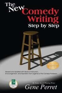 The New Comedy Writing Step by Step: Revised And Updated With Words Of Instruction, Encouragement, And Inspiration From Legends Of The C by Gene Perret