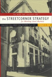 The Streetcorner Strategy for Winning Local Markets: Right Sales, Right Service, Right Customers…