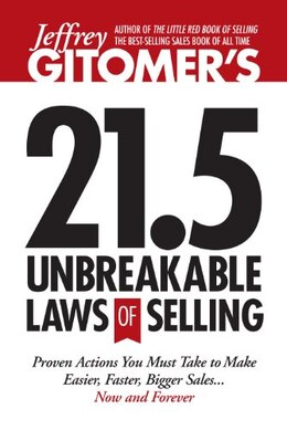 Book Jeffrey Gitomer's 21.5 Unbreakable Laws Of Selling: Proven Actions You Must Take To Make Easier… by Jeffrey Gitomer