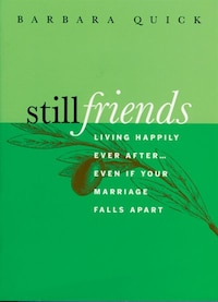 Still Friends: Living Happily Ever After...even If Your Marriage Falls Apart