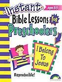 INSTANT BIBLE LESSONS FOR PRESCHOOLERS: I BELONG TO JESUS