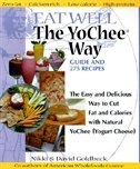 Eat Well The Yochee Way: The Easy And Delicious Way To Cut Fat And Calories With Natural Yochee…