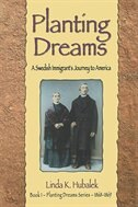 Planting Dream: A Swedish Immigrant's Journey To America by Linda K. Hubalek