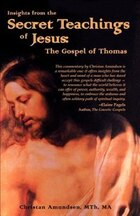 Insights From The Secret Teachings Of Jesus: The Gospel Of Thomas