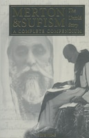 Merton & Sufism: The Untold Story: A Complete Compendium