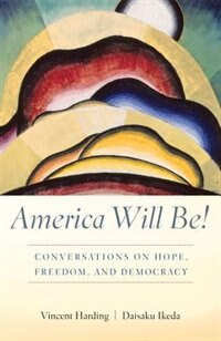 America Will Be!: Conversations On Hope, Freedom, And Democracy by Vincent Harding