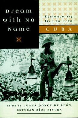 Book Dream With No Name: Contemporary Fiction From Cuba by Juana Ponce De Leon