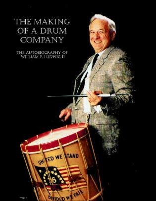 The Making of a Drum Company: The Autobiography of William F. Ludwig II by William F. Ludwig