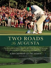 Two Roads to Augusta: The Inspiring Story of Ben Crenshaw and Carl Jackson