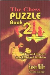 The Chess Puzzle Book 2: Test and Improve Your Positional Intuition by Karsten Muller