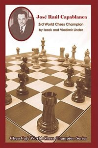 Jose Raul Capablanca: Third World Chess Champion by Isaak Linder