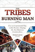 The Tribes of Burning Man: How an Experimental City in the Desert Is Shaping the New American…