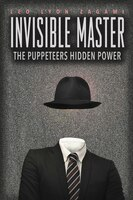 The Invisible Master: Secret Chiefs, Unknown Superiors, And The Puppet Masters Who Pull The Strings…