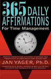 365 Daily Affirmations For Time Management by Jan Yager