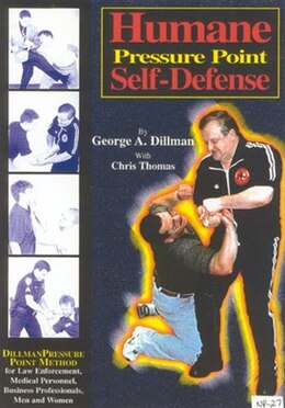 Book Humane Pressure Point Self-Defense: Dillman Pressure Point Method For Law Enforcement, Medical… by George A. Dillman