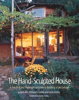Book The Hand-Sculpted House: A Practical and Philosophical Guide to Building a Cob Cottage by Ianto Evans
