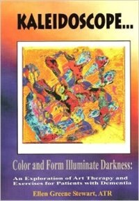 Kaleidoscope…Color and Form Illuminate Darkness: An Exploration of Art Therapy and Exercises…