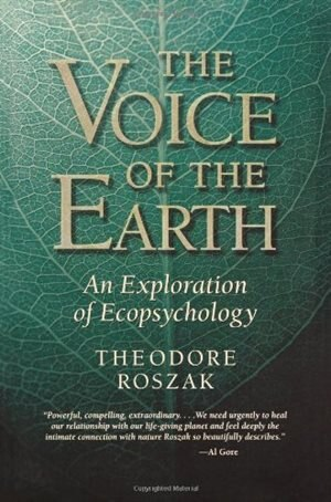 The Voice Of The Earth: An Exploration of Ecopsychology by Theodore Roszak