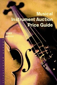 Musical Instrument Auction Price Guide, 1999 Edition