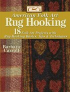 American Folk Art Rug Hooking: 18 Folk Art Projects with Fug-Hooking Basics, Tips & Techniques