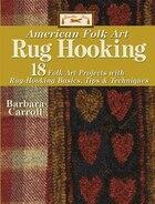 American Folk Art Rug Hooking: 18 Folk Art Projects with Fug-Hooking Basics, Tips & Techniques