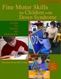 Fine Motor Skills for Children with Down Syndrome: A Guide for Parents and Professionals, Second Edition by Maryanne Maryanne Bruni
