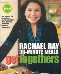 Get Togethers: Rachael Ray 30-Minute Meals: Rachel Ray 30 Minite Meals