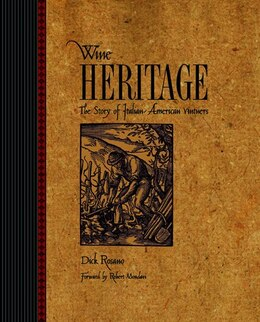 Book Wine Heritage: The Story Of Italian-american Vintners by Dick Rosano