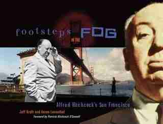 Footsteps In The Fog: Alfred Hitchcock's San Francisco by Jeff Kraft