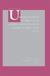Understanding Curriculum As Phenomenological And Deconstructed Text
