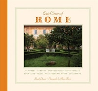Quiet Corners Of Rome: Cloisters, Gardens, Archaeological Sites, Piazzas, Fountains, Villas…