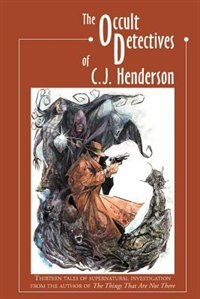 The Occult Detectives of C.J. Henderson