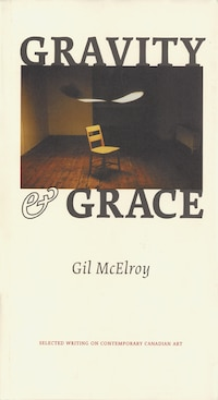 Gravity and Grace: Selected Writing on Contemporary Canadian Art