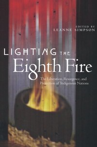 Lighting the Eighth Fire: The Liberation, Resurgence, and Protection of Indigenous Nations