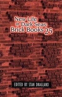 New Life in Dark Seas: Brick Books 25 by Stan Dragland