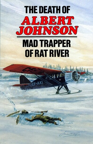 The Death of Albert Johnson: Mad Trapper of Rat River by F.w. Anderson