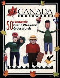 O Canada Crosswords Book 5: 50 Fantastic Giant Weekend Crosswords